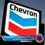 Chevron aumenta la producción en Venezuela en medio de sanciones de EEUU.